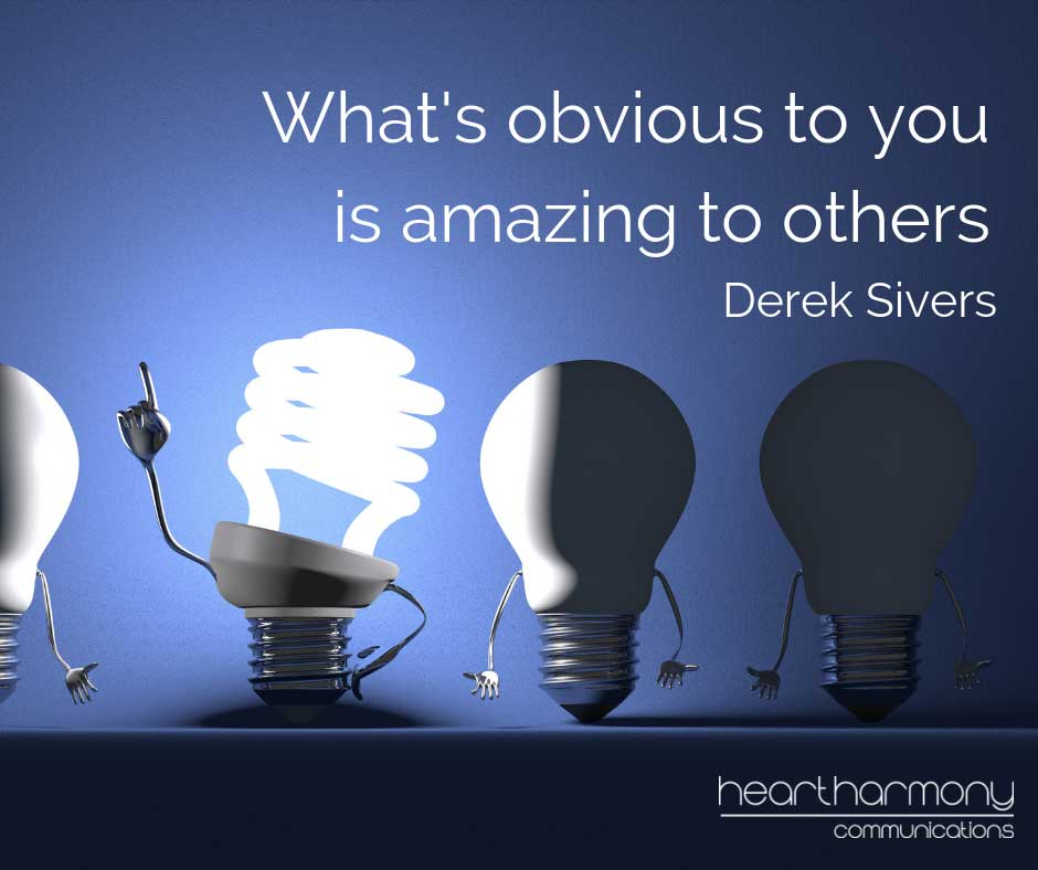 Whats obvious to you is amazing to others - Derek Sivers